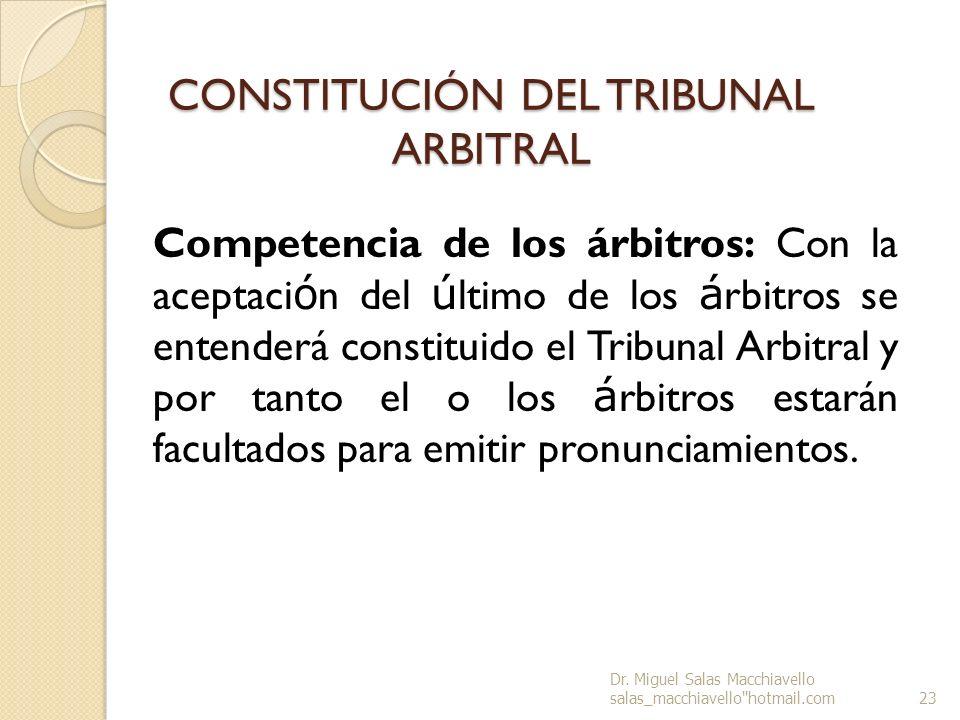 CONSTITUCIÓN DEL TRIBUNAL ARBITRAL Competencia de los árbitros: Con la aceptaci ó n del ú ltimo de los á rbitros se entenderá constituido el Tribunal