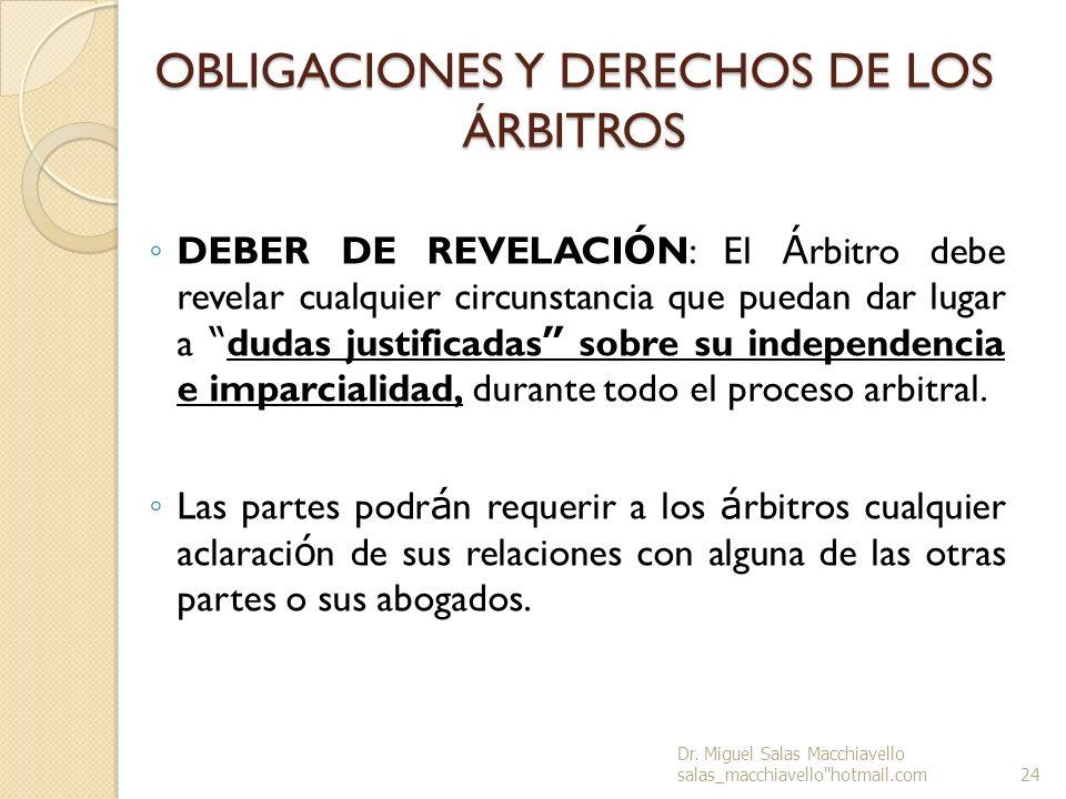 OBLIGACIONES Y DERECHOS DE LOS ÁRBITROS DEBER DE REVELACI Ó N: El Á rbitro debe revelar cualquier circunstancia que puedan dar lugar a dudas justifica