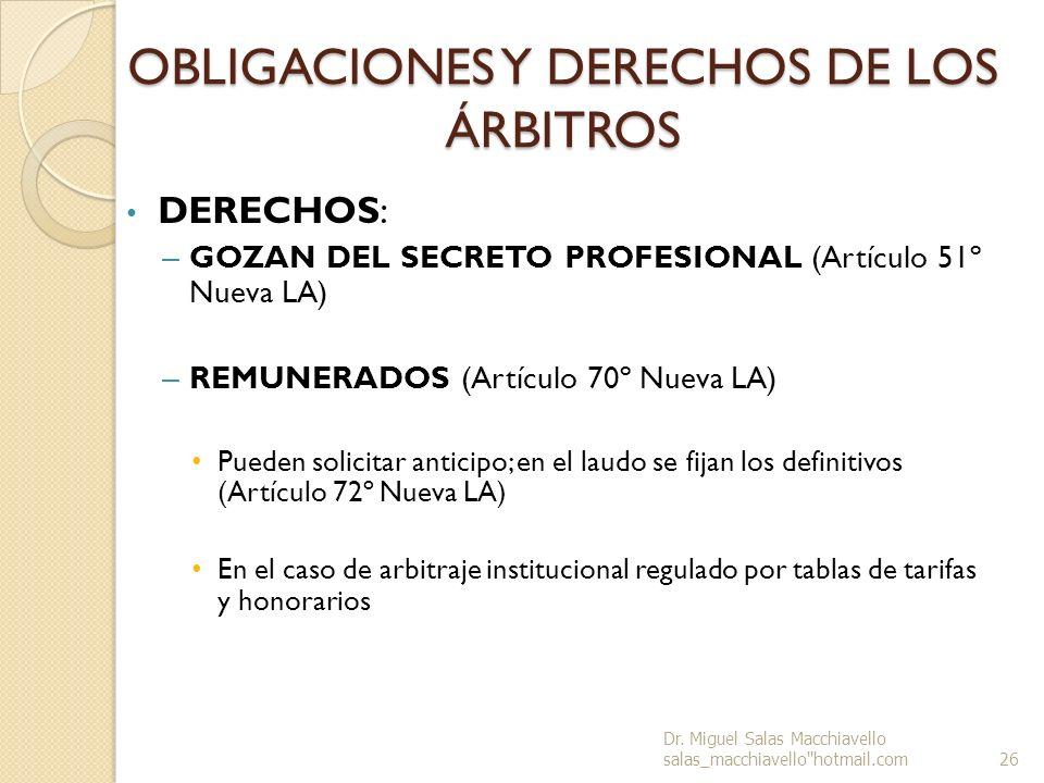 OBLIGACIONES Y DERECHOS DE LOS ÁRBITROS DERECHOS: – GOZAN DEL SECRETO PROFESIONAL (Artículo 51º Nueva LA) – REMUNERADOS (Artículo 70º Nueva LA) Pueden