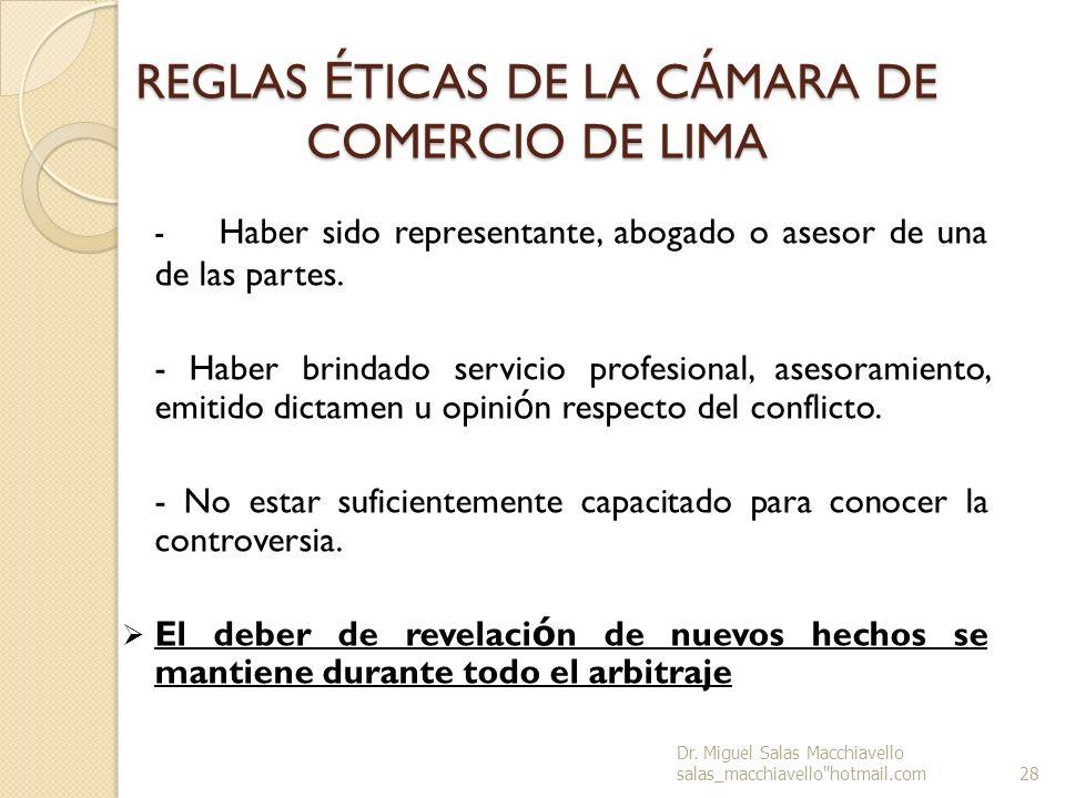 REGLAS É TICAS DE LA C Á MARA DE COMERCIO DE LIMA - Haber sido representante, abogado o asesor de una de las partes. - Haber brindado servicio profesi