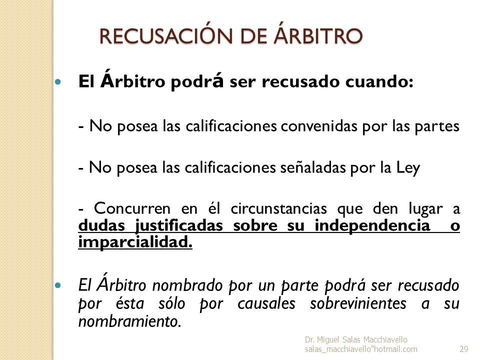 RECUSACI Ó N DE Á RBITRO El Á rbitro podr á ser recusado cuando: - No posea las calificaciones convenidas por las partes - No posea las calificaciones