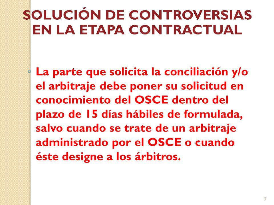 La parte que solicita la conciliación y/o el arbitraje debe poner su solicitud en conocimiento del OSCE dentro del plazo de 15 días hábiles de formula