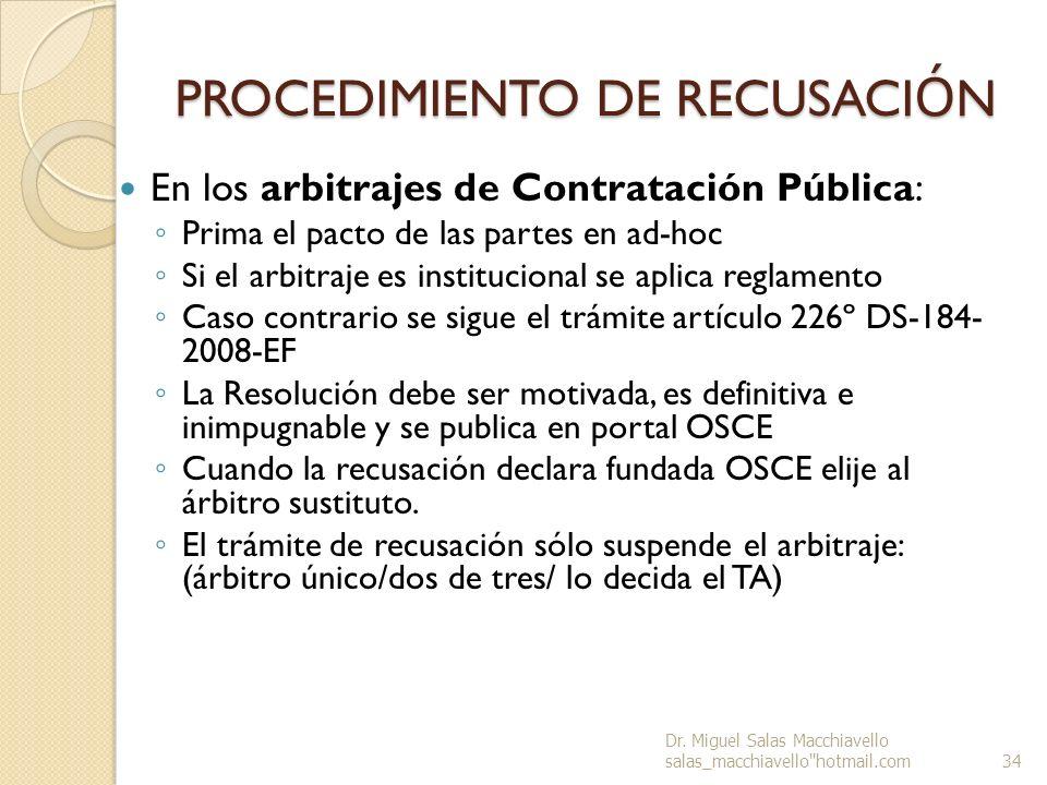 PROCEDIMIENTO DE RECUSACI Ó N En los arbitrajes de Contratación Pública: Prima el pacto de las partes en ad-hoc Si el arbitraje es institucional se ap