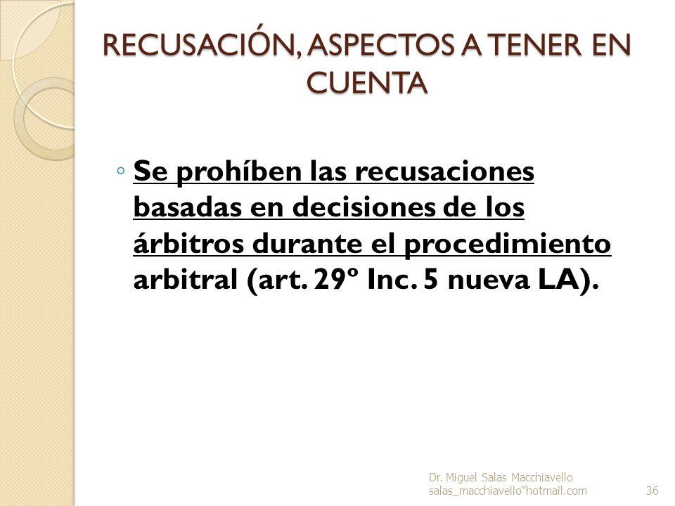 RECUSACI Ó N, ASPECTOS A TENER EN CUENTA Se prohíben las recusaciones basadas en decisiones de los árbitros durante el procedimiento arbitral (art. 29