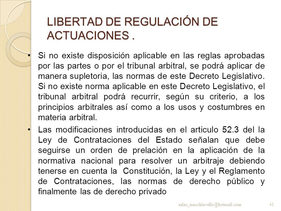 LIBERTAD DE REGULACIÓN DE ACTUACIONES. Si no existe disposición aplicable en las reglas aprobadas por las partes o por el tribunal arbitral, se podrá