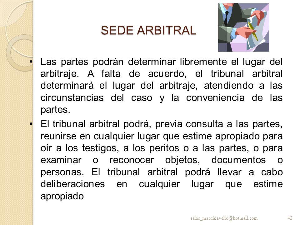 SEDE ARBITRAL Las partes podrán determinar libremente el lugar del arbitraje. A falta de acuerdo, el tribunal arbitral determinará el lugar del arbitr