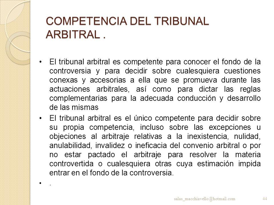 COMPETENCIA DEL TRIBUNAL ARBITRAL. El tribunal arbitral es competente para conocer el fondo de la controversia y para decidir sobre cualesquiera cuest
