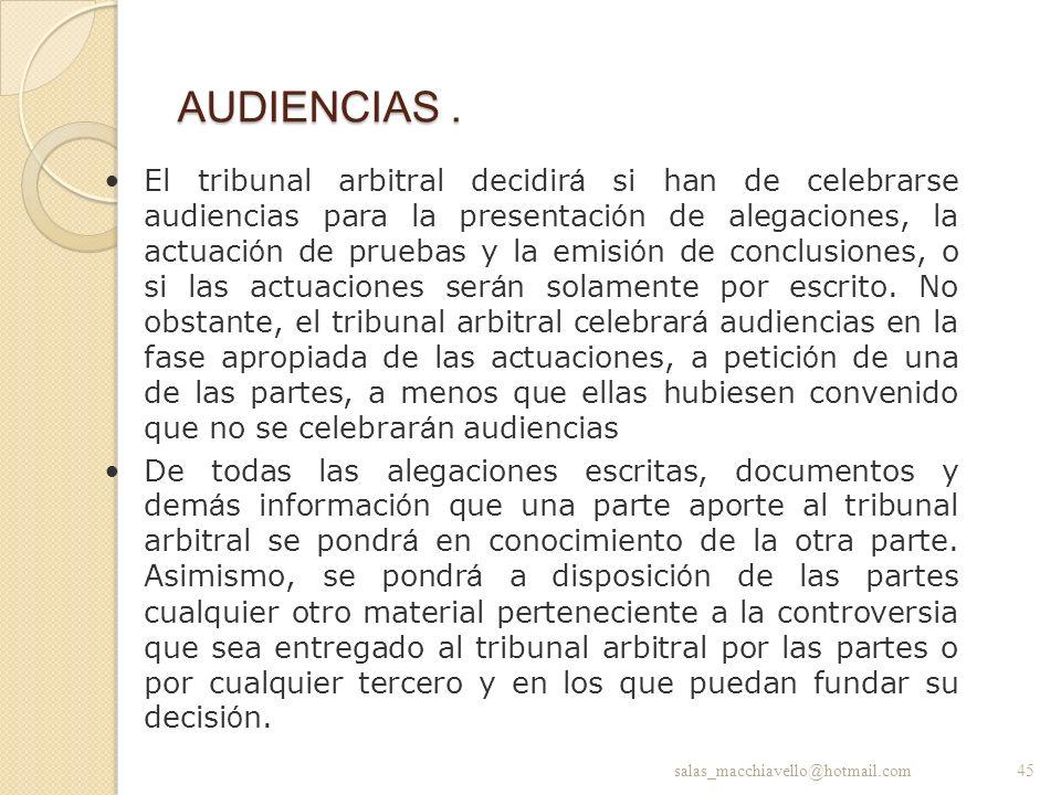 AUDIENCIAS. El tribunal arbitral decidir á si han de celebrarse audiencias para la presentaci ó n de alegaciones, la actuaci ó n de pruebas y la emisi