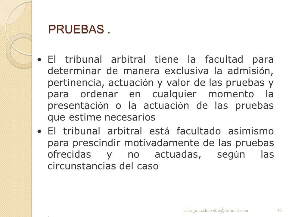 PRUEBAS. El tribunal arbitral tiene la facultad para determinar de manera exclusiva la admisi ó n, pertinencia, actuaci ó n y valor de las pruebas y p