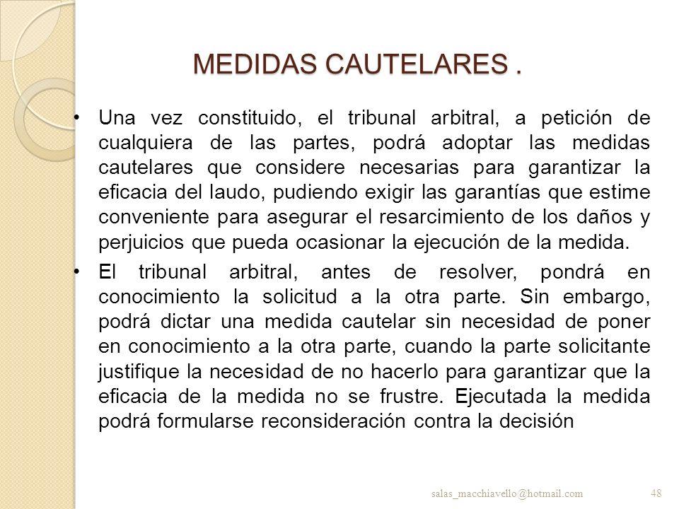 MEDIDAS CAUTELARES. Una vez constituido, el tribunal arbitral, a petición de cualquiera de las partes, podrá adoptar las medidas cautelares que consid