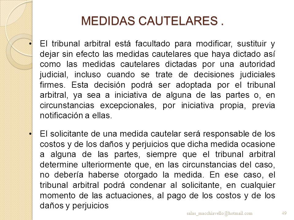 MEDIDAS CAUTELARES. El tribunal arbitral está facultado para modificar, sustituir y dejar sin efecto las medidas cautelares que haya dictado así como