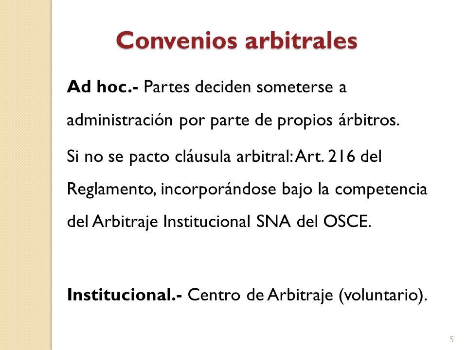 Convenios arbitrales Ad hoc.- Partes deciden someterse a administración por parte de propios árbitros. Si no se pacto cláusula arbitral: Art. 216 del