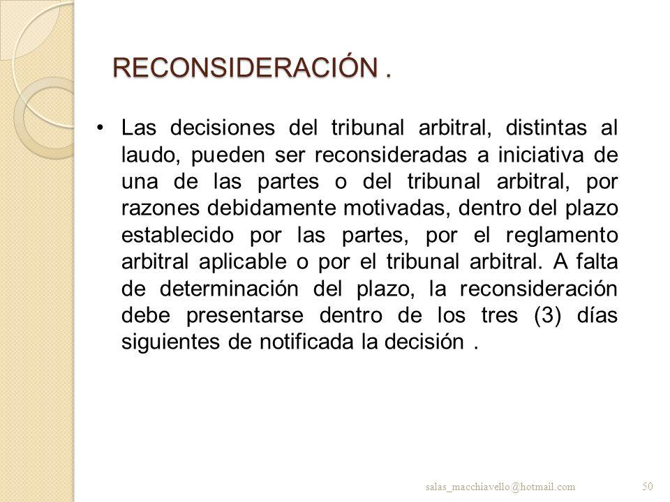 RECONSIDERACIÓN. Las decisiones del tribunal arbitral, distintas al laudo, pueden ser reconsideradas a iniciativa de una de las partes o del tribunal