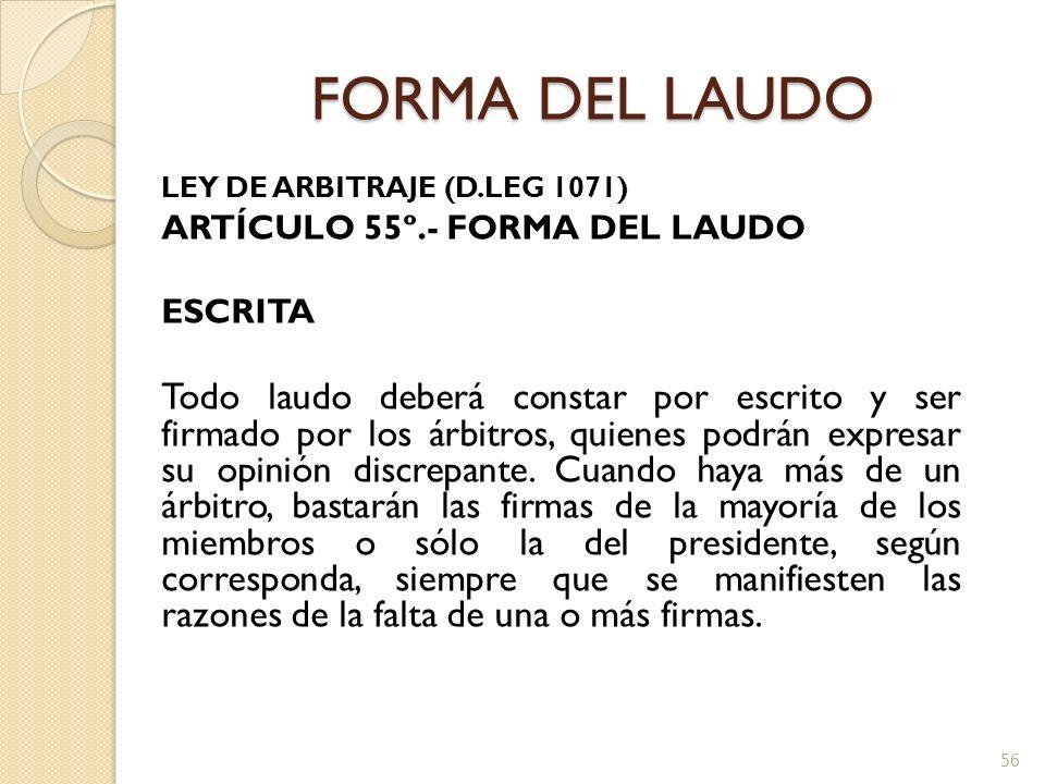 FORMA DEL LAUDO LEY DE ARBITRAJE (D.LEG 1071) ARTÍCULO 55º.- FORMA DEL LAUDO ESCRITA Todo laudo deberá constar por escrito y ser firmado por los árbit