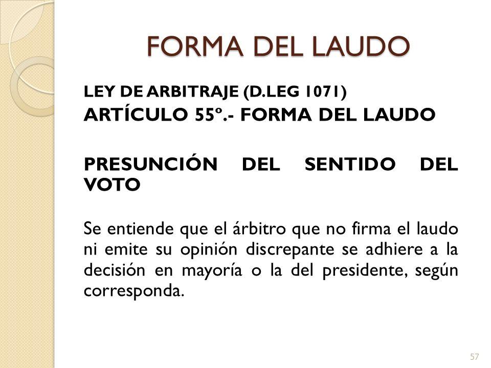 FORMA DEL LAUDO LEY DE ARBITRAJE (D.LEG 1071) ARTÍCULO 55º.- FORMA DEL LAUDO PRESUNCIÓN DEL SENTIDO DEL VOTO Se entiende que el árbitro que no firma e