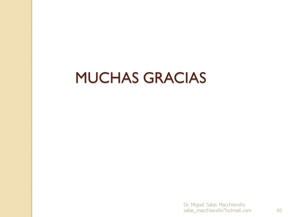 MUCHAS GRACIAS 60 Dr. Miguel Salas Macchiavello salas_macchiavello