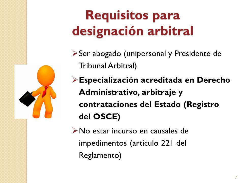 Requisitos para designación arbitral Ser abogado (unipersonal y Presidente de Tribunal Arbitral) Especialización acreditada en Derecho Administrativo,
