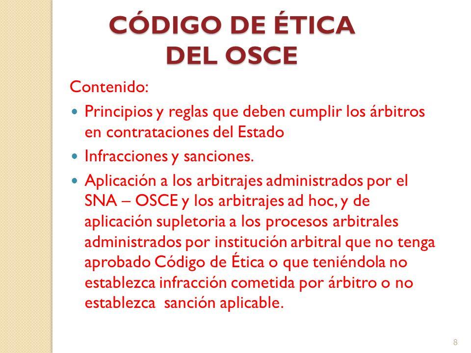 CÓDIGO DE ÉTICA DEL OSCE Contenido: Principios y reglas que deben cumplir los árbitros en contrataciones del Estado Infracciones y sanciones. Aplicaci