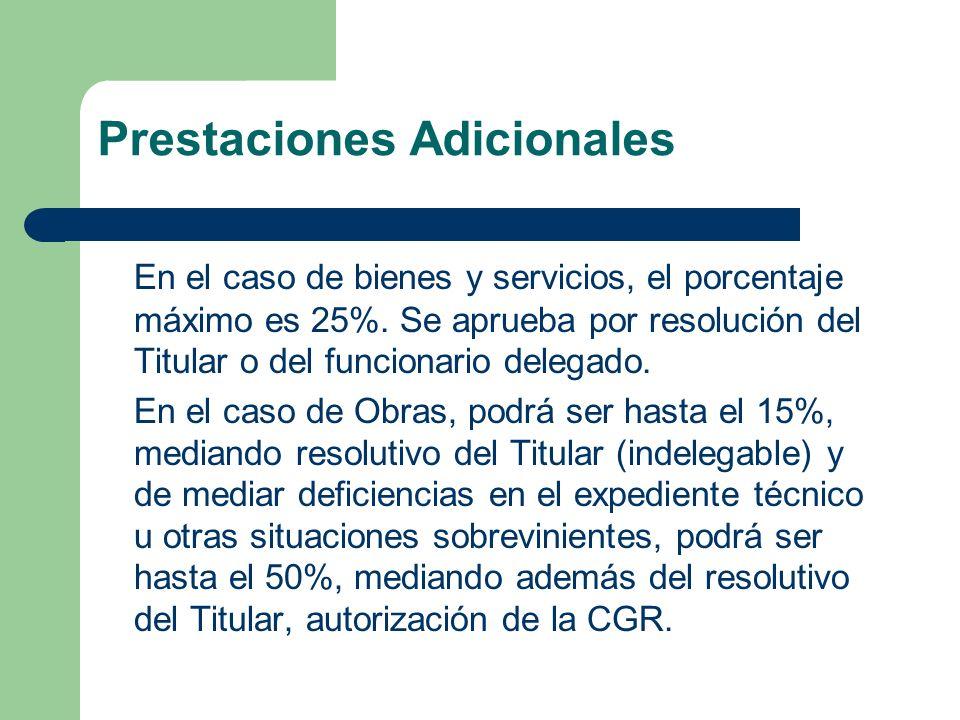 Prestaciones Adicionales En el caso de bienes y servicios, el porcentaje máximo es 25%. Se aprueba por resolución del Titular o del funcionario delega