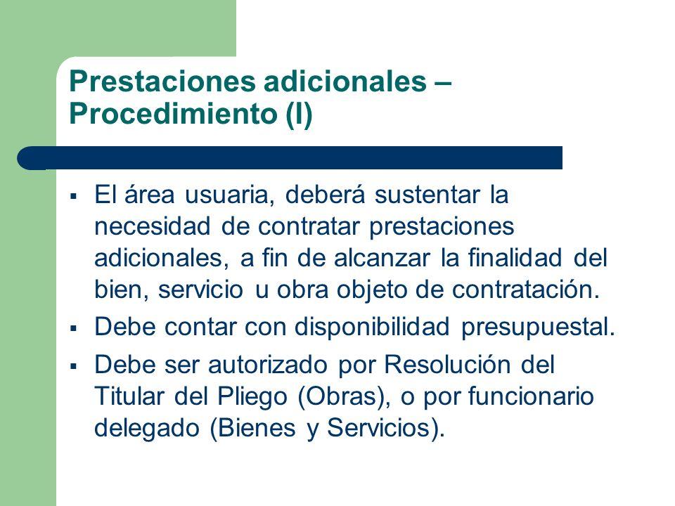 Prestaciones adicionales – Procedimiento (I) El área usuaria, deberá sustentar la necesidad de contratar prestaciones adicionales, a fin de alcanzar l