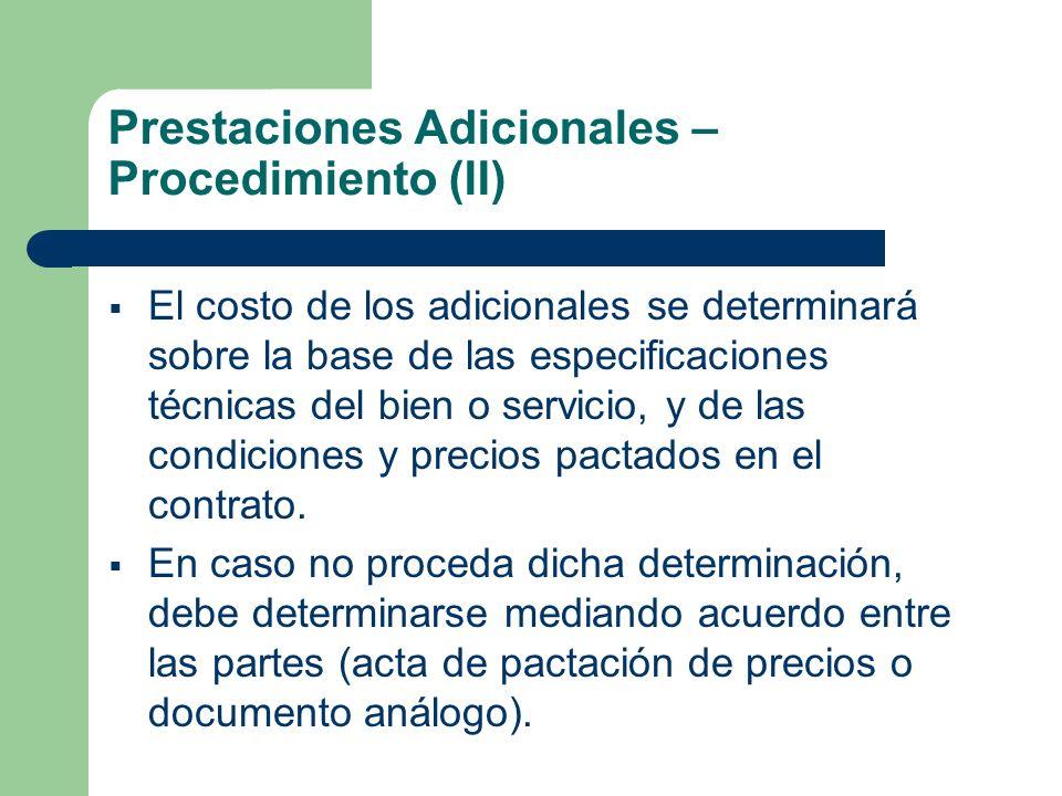 Prestaciones Adicionales – Procedimiento (II) El costo de los adicionales se determinará sobre la base de las especificaciones técnicas del bien o servicio, y de las condiciones y precios pactados en el contrato.
