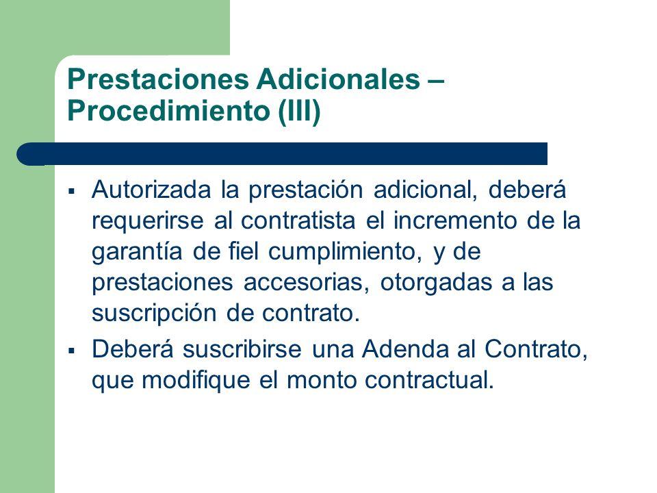 Prestaciones Adicionales – Procedimiento (III) Autorizada la prestación adicional, deberá requerirse al contratista el incremento de la garantía de fiel cumplimiento, y de prestaciones accesorias, otorgadas a las suscripción de contrato.