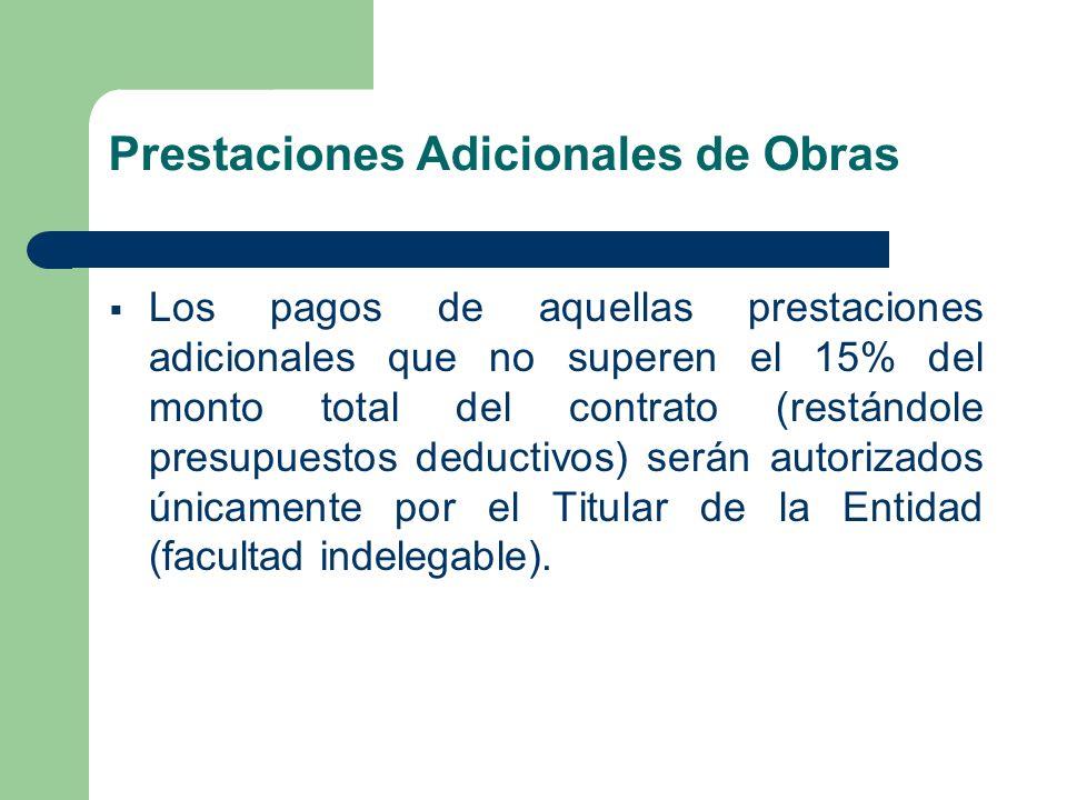 Prestaciones Adicionales de Obras Los pagos de aquellas prestaciones adicionales que no superen el 15% del monto total del contrato (restándole presup