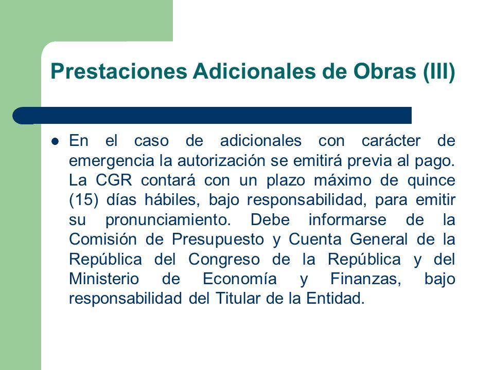 Prestaciones Adicionales de Obras (III) En el caso de adicionales con carácter de emergencia la autorización se emitirá previa al pago. La CGR contará