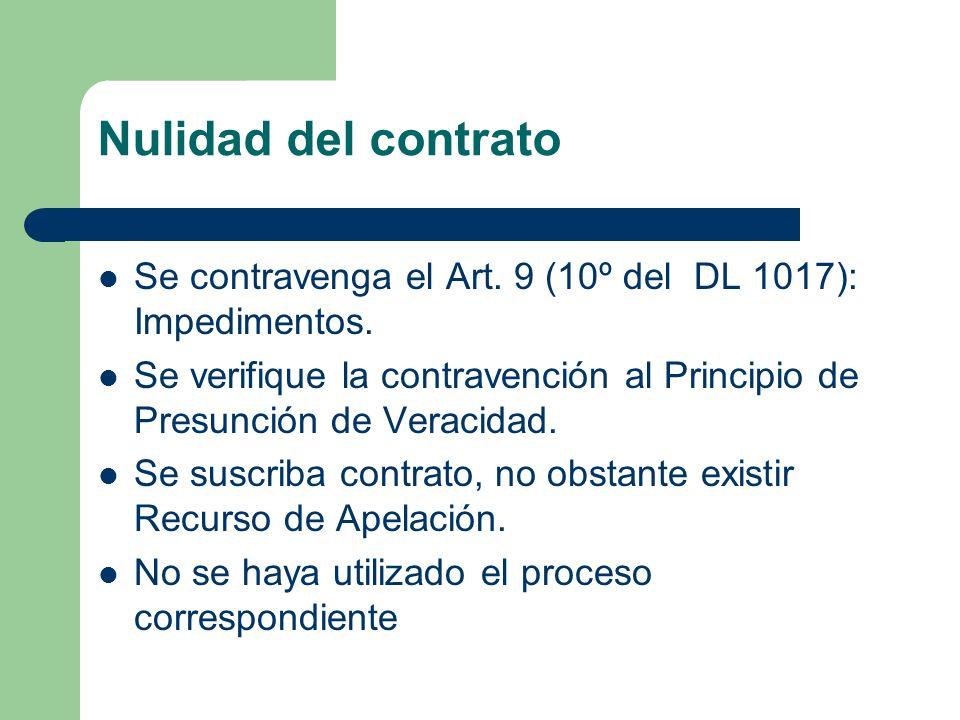Nulidad del contrato Se contravenga el Art. 9 (10º del DL 1017): Impedimentos. Se verifique la contravención al Principio de Presunción de Veracidad.