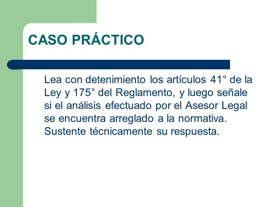 CASO PRÁCTICO Lea con detenimiento los artículos 41° de la Ley y 175° del Reglamento, y luego señale si el análisis efectuado por el Asesor Legal se encuentra arreglado a la normativa.