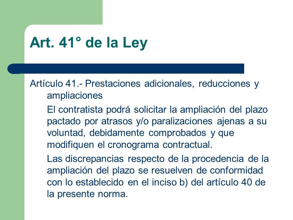 Art. 41° de la Ley Artículo 41.- Prestaciones adicionales, reducciones y ampliaciones El contratista podrá solicitar la ampliación del plazo pactado p