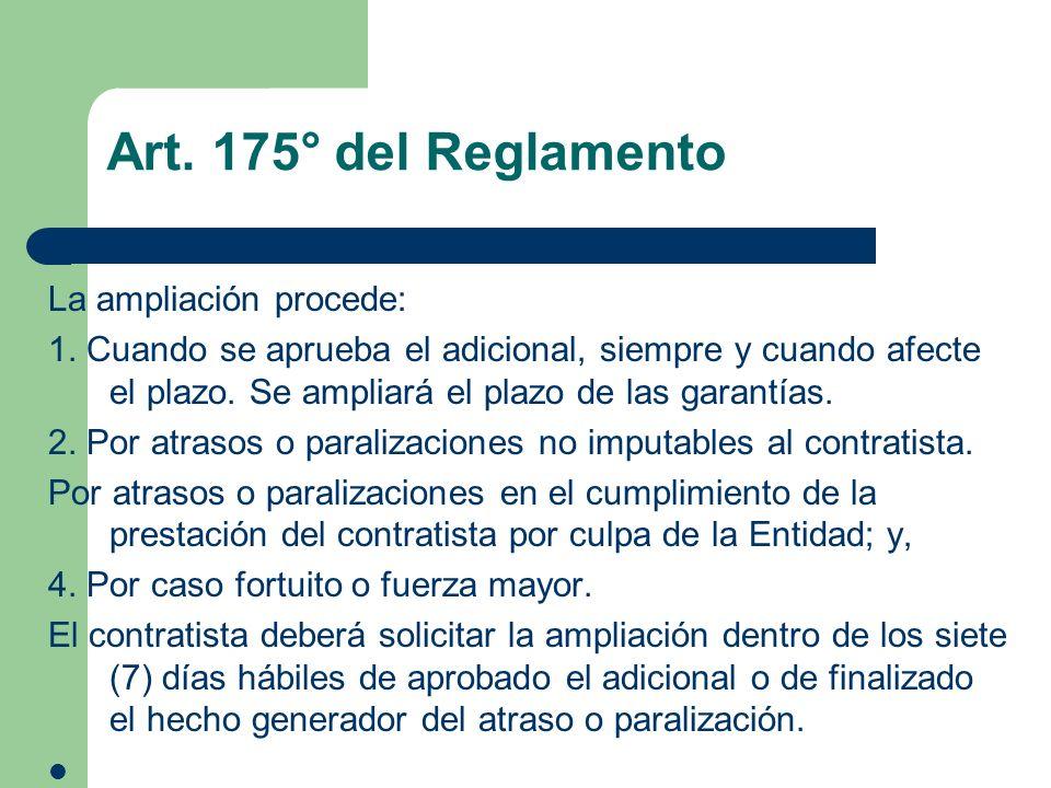 Art. 175° del Reglamento La ampliación procede: 1. Cuando se aprueba el adicional, siempre y cuando afecte el plazo. Se ampliará el plazo de las garan