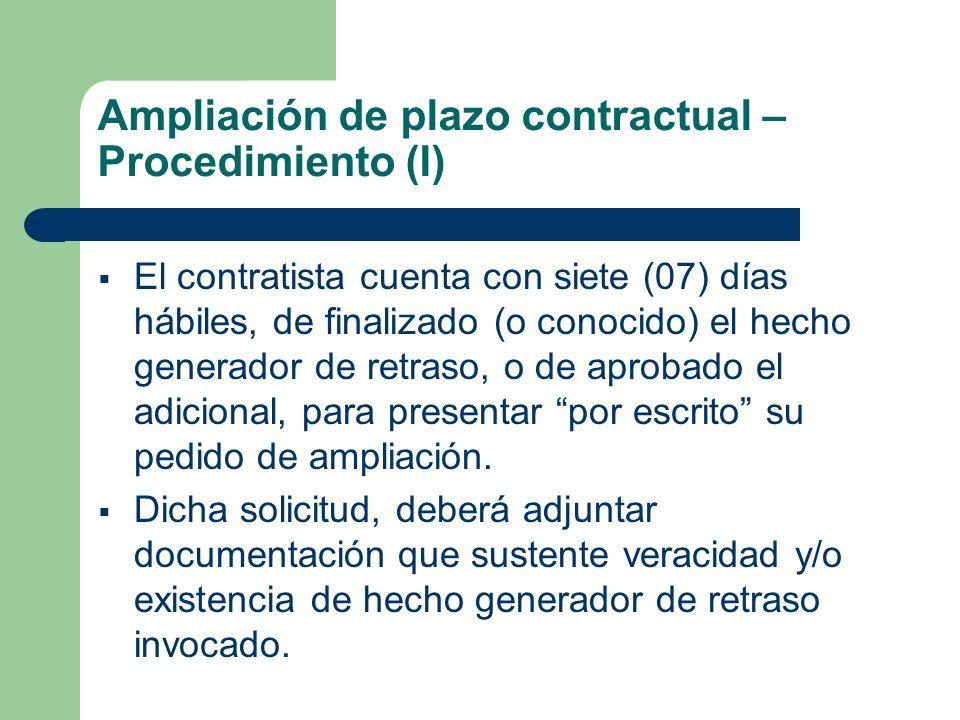 Ampliación de plazo contractual – Procedimiento (I) El contratista cuenta con siete (07) días hábiles, de finalizado (o conocido) el hecho generador de retraso, o de aprobado el adicional, para presentar por escrito su pedido de ampliación.