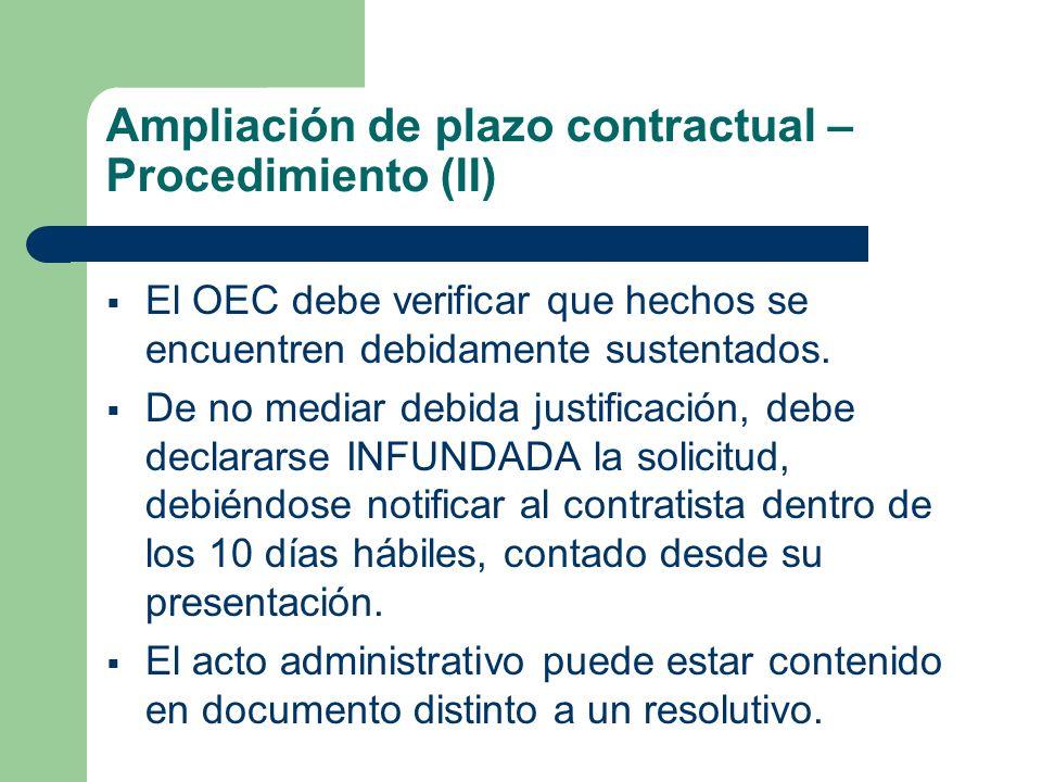 Ampliación de plazo contractual – Procedimiento (II) El OEC debe verificar que hechos se encuentren debidamente sustentados. De no mediar debida justi