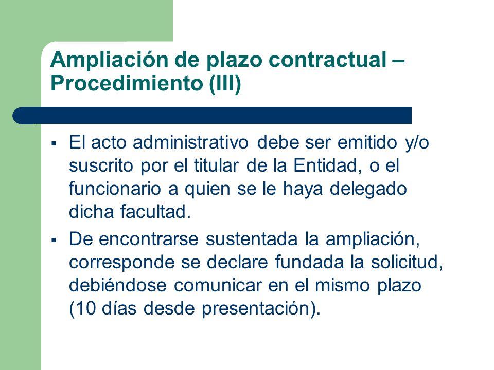 Ampliación de plazo contractual – Procedimiento (III) El acto administrativo debe ser emitido y/o suscrito por el titular de la Entidad, o el funcionario a quien se le haya delegado dicha facultad.