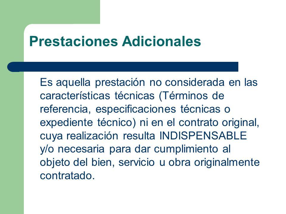 Prestaciones Adicionales Es aquella prestación no considerada en las características técnicas (Términos de referencia, especificaciones técnicas o exp