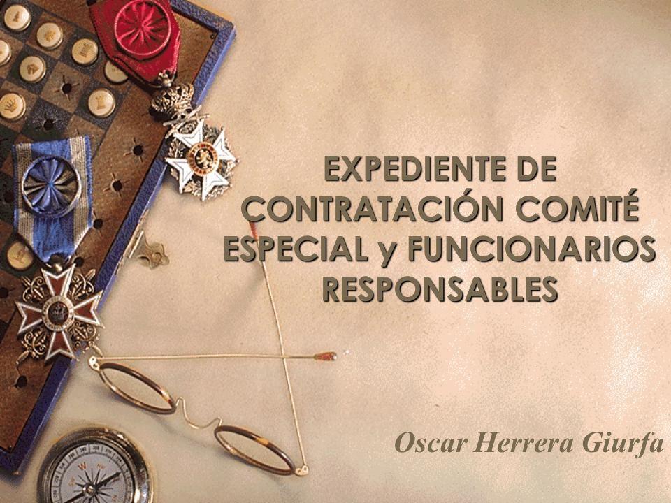 EXPEDIENTE DE CONTRATACIÓN COMITÉ ESPECIAL y FUNCIONARIOS RESPONSABLES Oscar Herrera Giurfa