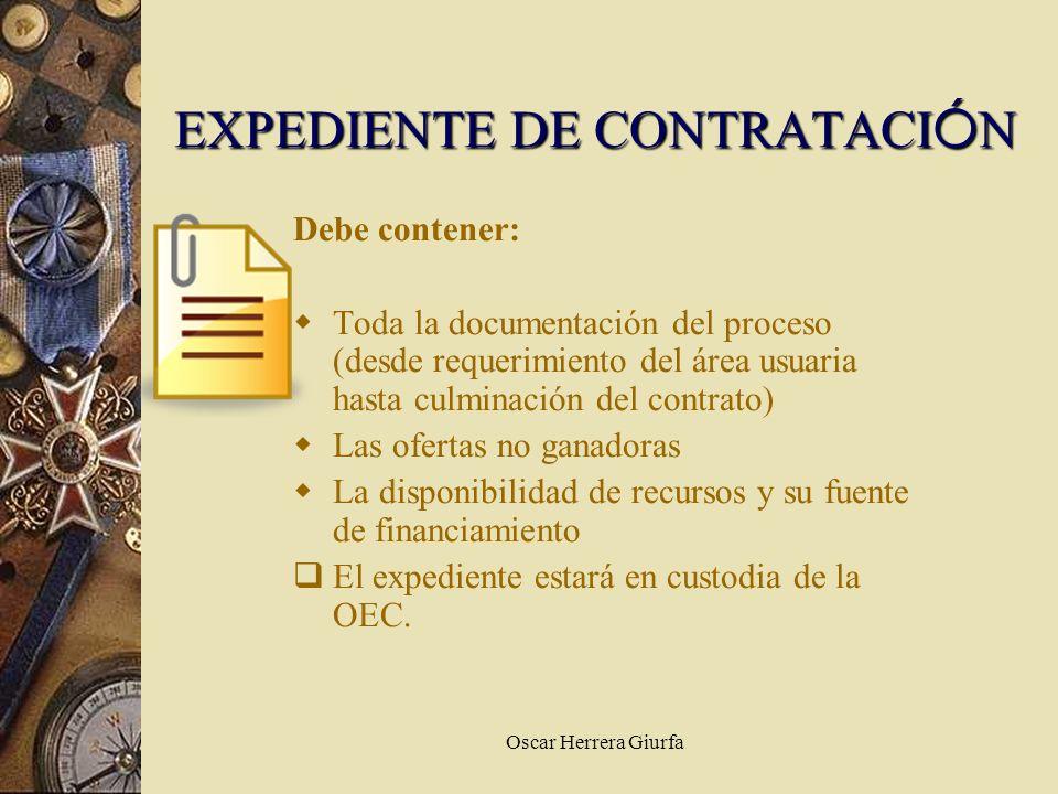 Oscar Herrera Giurfa Debe contener: Toda la documentación del proceso (desde requerimiento del área usuaria hasta culminación del contrato) Las oferta