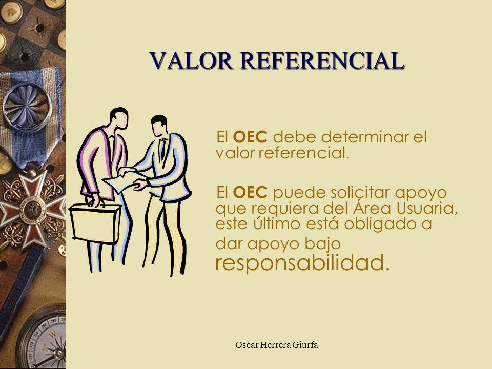 Oscar Herrera Giurfa El OEC debe determinar el valor referencial. El OEC puede solicitar apoyo que requiera del Área Usuaria, este último está obligad