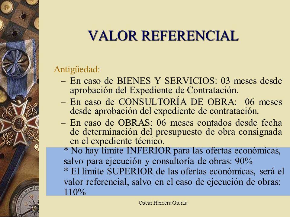 Oscar Herrera Giurfa Antigüedad: – En caso de BIENES Y SERVICIOS: 03 meses desde aprobación del Expediente de Contratación. – En caso de CONSULTORÍA D