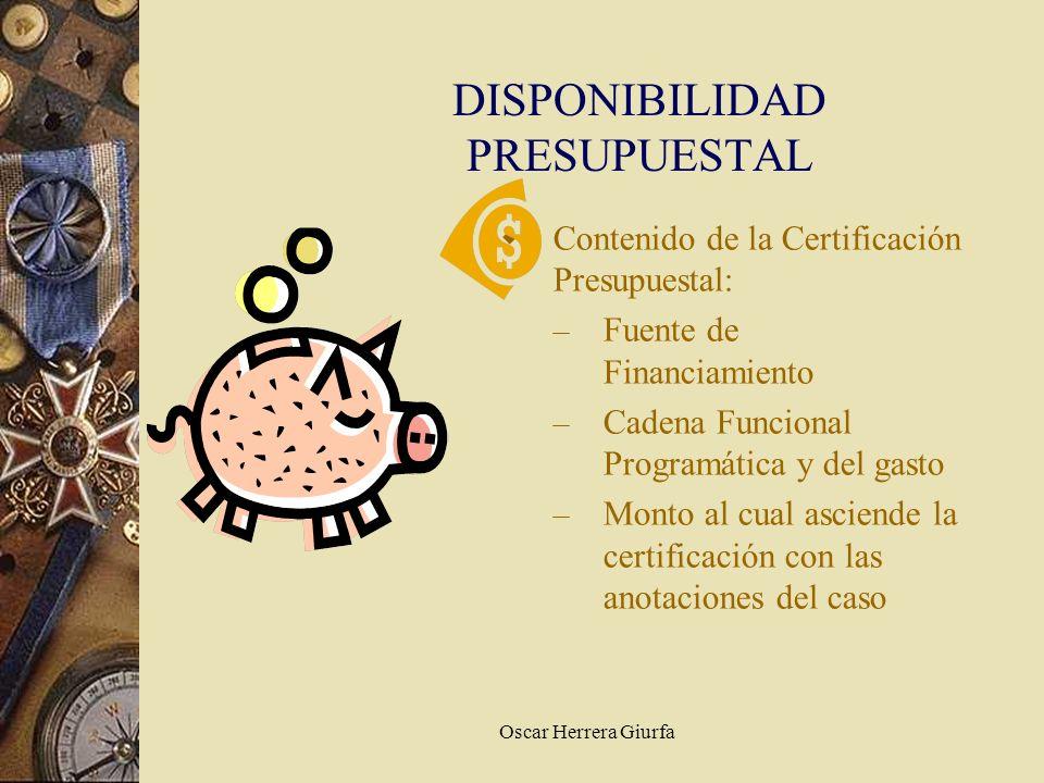 Oscar Herrera Giurfa Contenido de la Certificación Presupuestal: – Fuente de Financiamiento – Cadena Funcional Programática y del gasto – Monto al cua