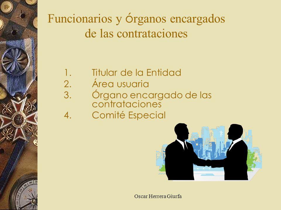 Oscar Herrera Giurfa 1.Titular de la Entidad 2.Área usuaria 3.Órgano encargado de las contrataciones 4.Comité Especial Funcionarios y ó rganos encarga
