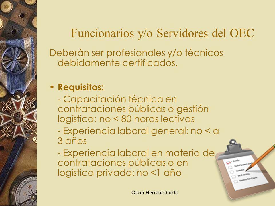 Oscar Herrera Giurfa Funcionarios y/o Servidores del OEC Deberán ser profesionales y/o técnicos debidamente certificados. Requisitos: - Capacitación t
