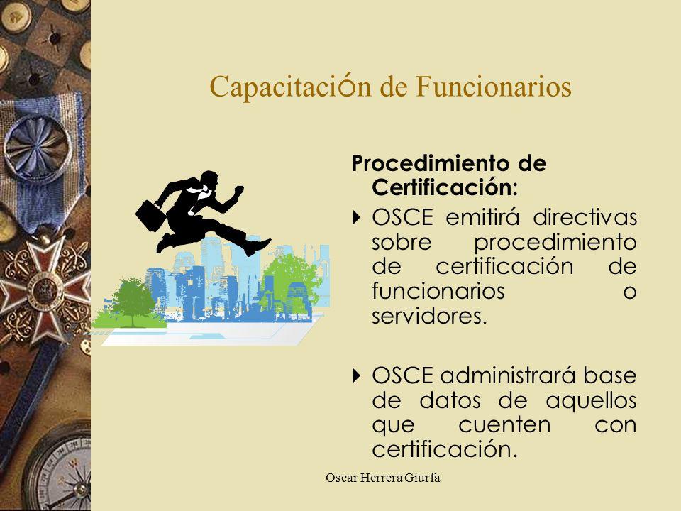 Oscar Herrera Giurfa Capacitaci ó n de Funcionarios Procedimiento de Certificación: OSCE emitirá directivas sobre procedimiento de certificación de fu