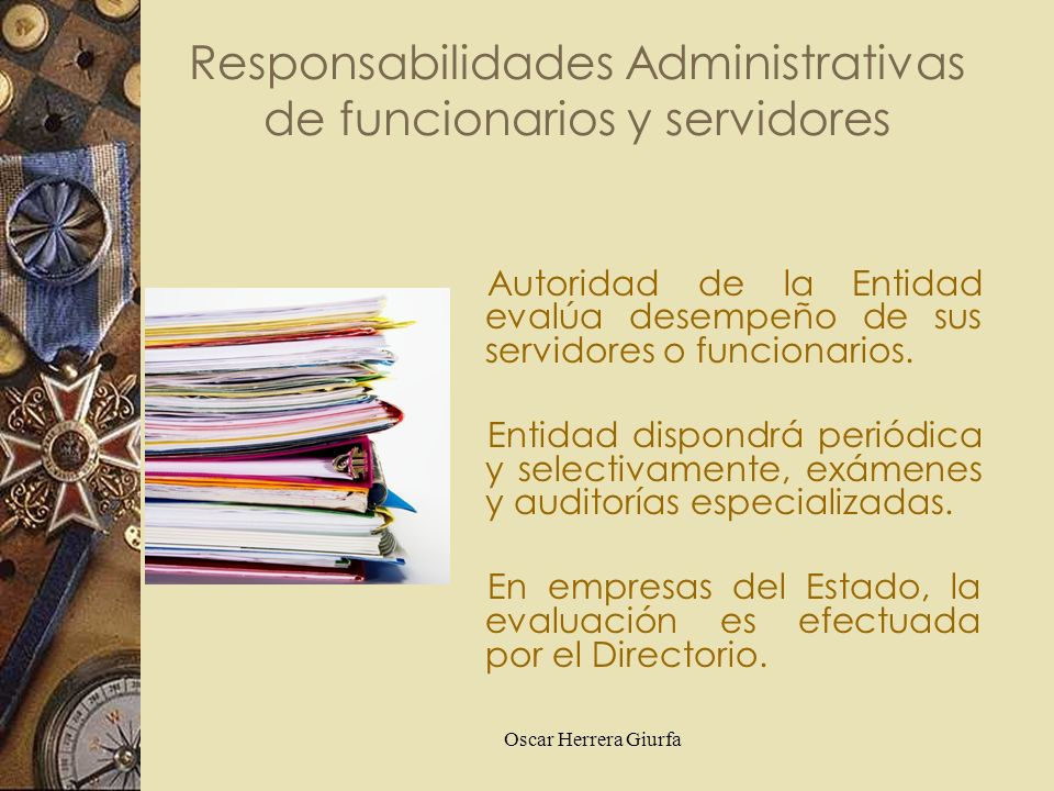 Oscar Herrera Giurfa Autoridad de la Entidad evalúa desempeño de sus servidores o funcionarios. Entidad dispondrá periódica y selectivamente, exámenes