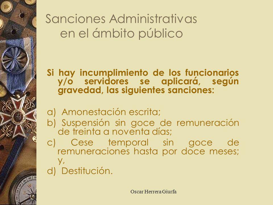 Oscar Herrera Giurfa Sanciones Administrativas en el ámbito público Si hay incumplimiento de los funcionarios y/o servidores se aplicará, según graved