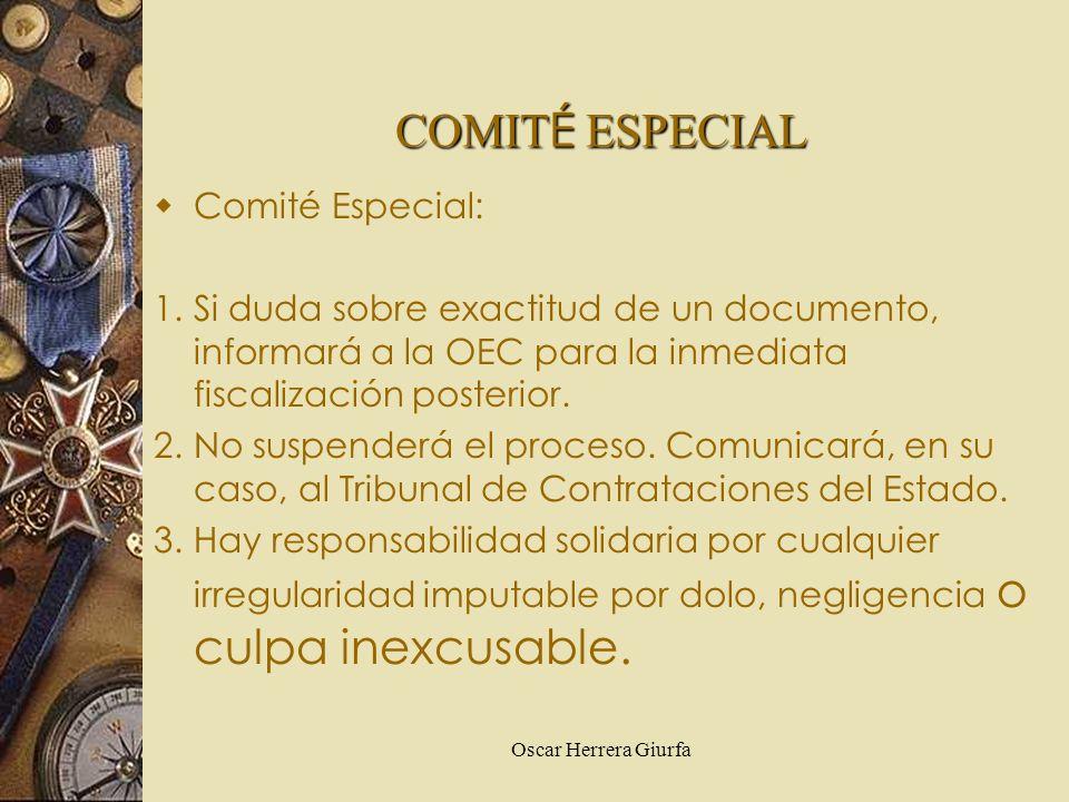 Oscar Herrera Giurfa Comité Especial: 1.Si duda sobre exactitud de un documento, informará a la OEC para la inmediata fiscalización posterior. 2.No su