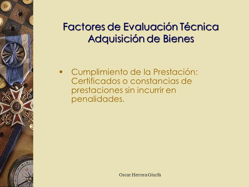 Oscar Herrera Giurfa Factores de Evaluación Técnica Adquisición de Bienes Cumplimiento de la Prestación: Certificados o constancias de prestaciones si