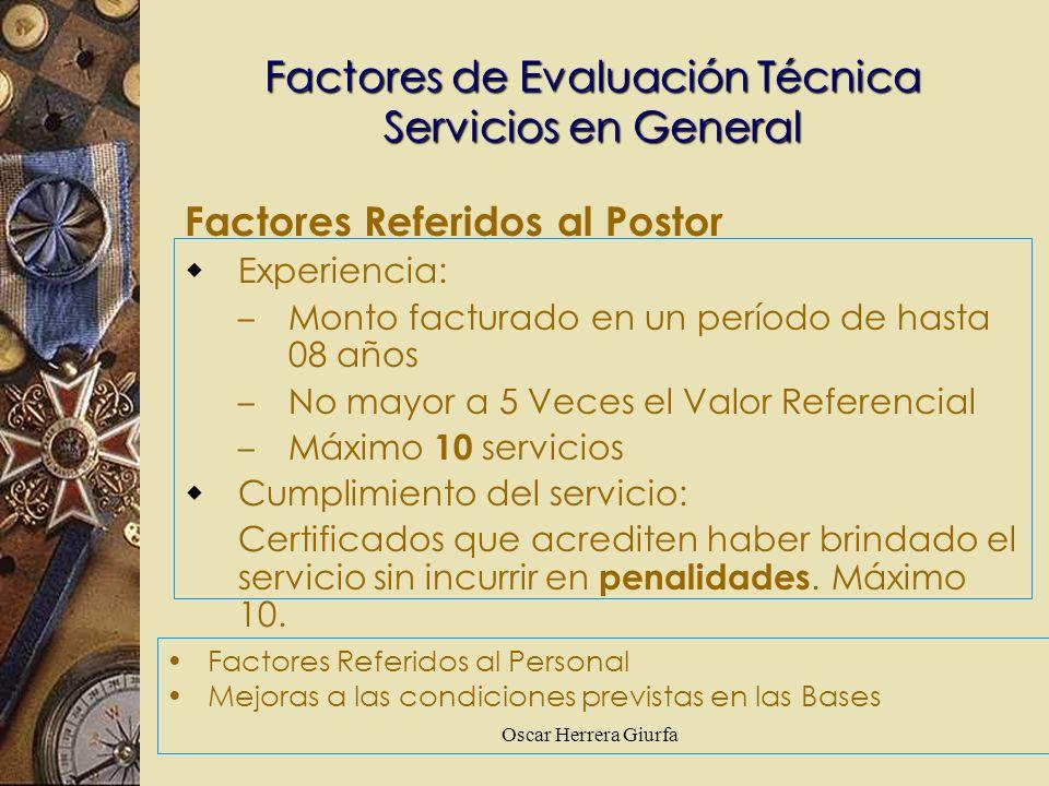 Oscar Herrera Giurfa Factores de Evaluación Técnica Servicios en General Factores Referidos al Postor Experiencia: – Monto facturado en un período de