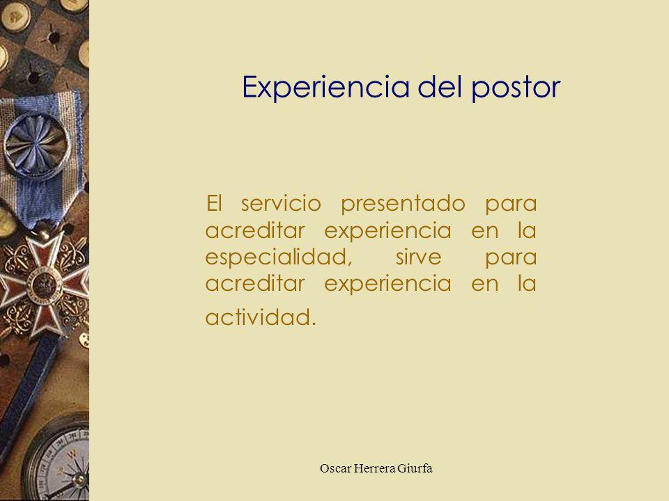 Oscar Herrera Giurfa El servicio presentado para acreditar experiencia en la especialidad, sirve para acreditar experiencia en la actividad. Experienc